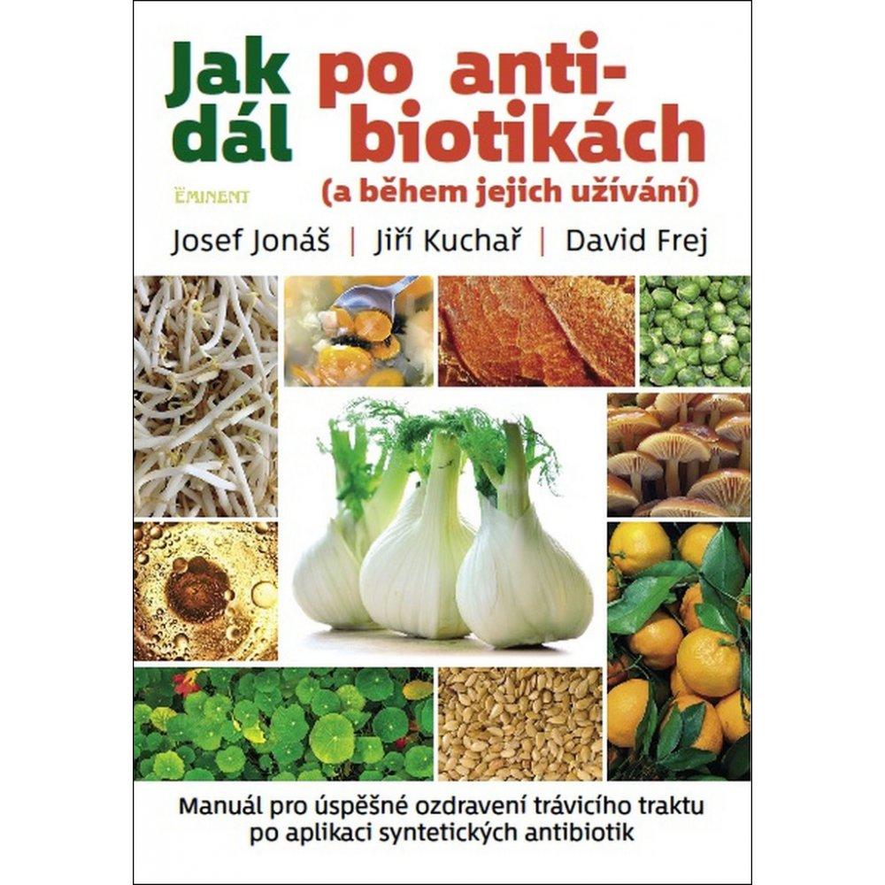 Nejlevnější knihy Jak dál po antibiotikách - Jiří Kuchař, David Frej, Josef Jonáš