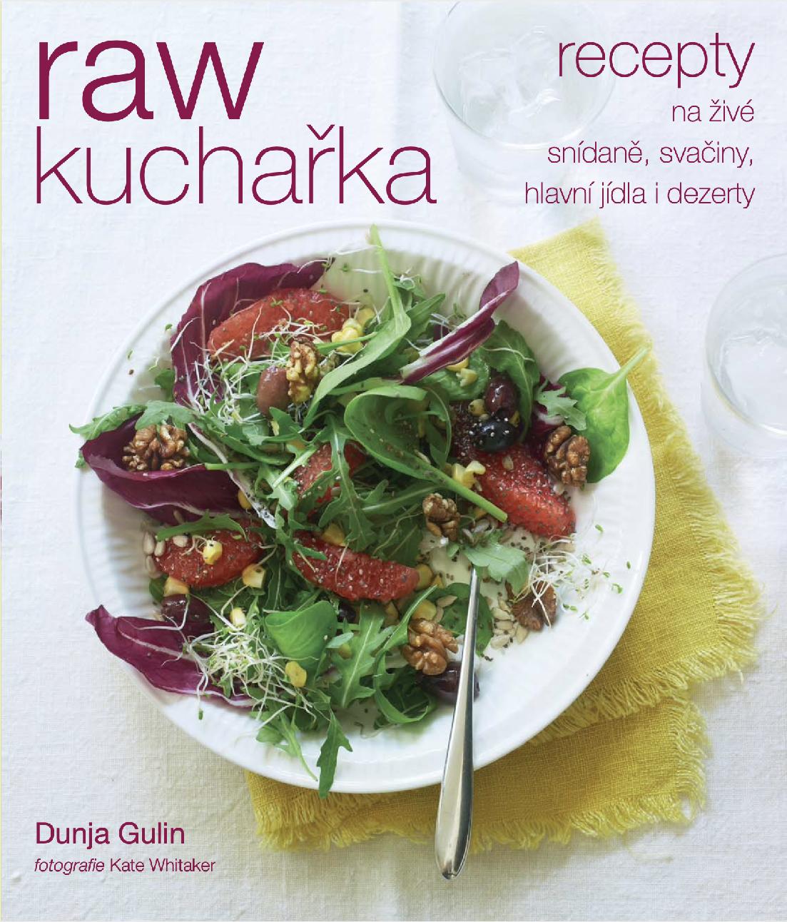 Anag RAW kuchařka – Recepty na živé snídaně, svačiny, hlavní jídla i dezerty – Dunja Gulin