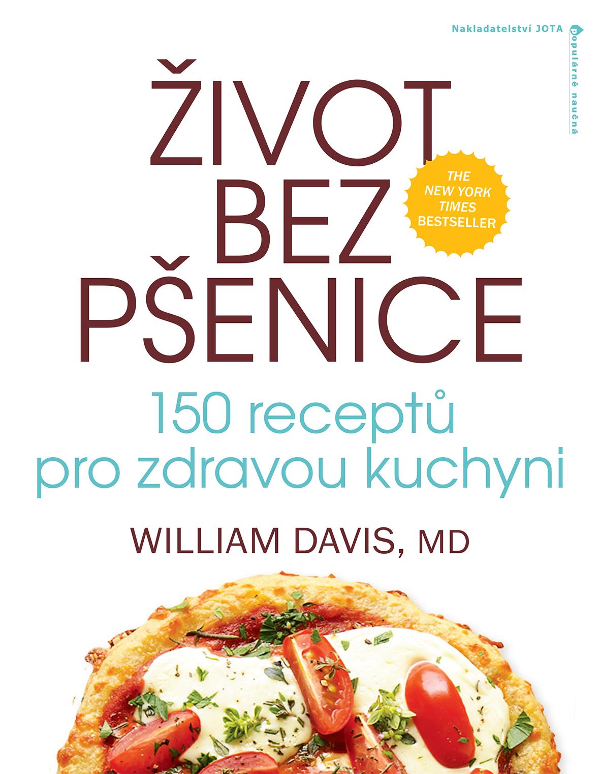 Jota Život bez pšenice: 150 receptů pro zdravou kuchyni - William Davis