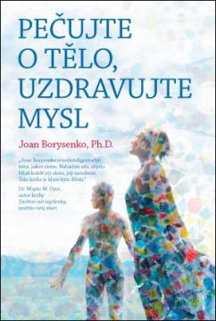 Anag Pečujte o tělo, uzdravujte mysl - Joan Borysenko