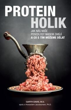 Anag Proteinholik – Jak nás naše posedlost masem zabíjí a co s tím můžeme dělat - Garth Davis, M.D.