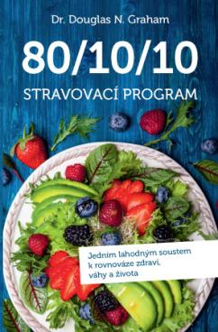 Anag 80/10/10 Stravovací program – Jedním lahodným soustem k rovnováze zdraví, váhy a života - Douglas N. Graham