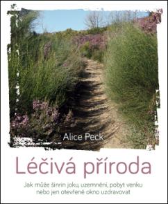 Anag Léčivá příroda – Jak může šinrin joku, uzemnění, pobyt venku nebo jen otevřené okno uzdravovat - Alice Peck
