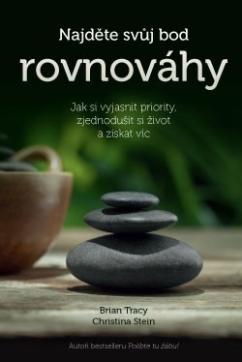 Anag Najděte svůj bod rovnováhy – Jak si vyjasnit priority, zjednodušit si život a získat víc - Brian Tracy, Christina Tracy Stein