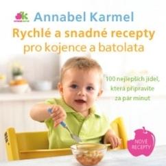 Anag Rychlé a snadné recepty pro kojence a batolata – 100 nejlepších jídel, která připravíte za pár minut - Annabel Karmel