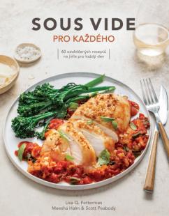 Anag Sous vide pro každého – 60 osvědčených receptů na jídla pro každý den - Lisa Q. Fetterman