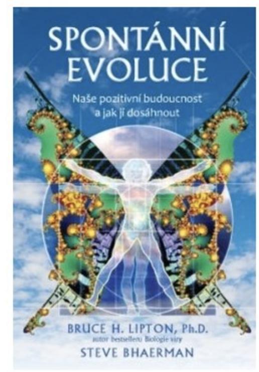 Anag Spontánní evoluce – Naše pozitivní budoucnost a jak jí dosáhnout - Bruce H. Lipton, Ph.D., Steve Bhaerman