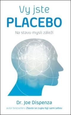 Anag Vy jste placebo – Na stavu mysli záleží - Dr. Joe Dispenza