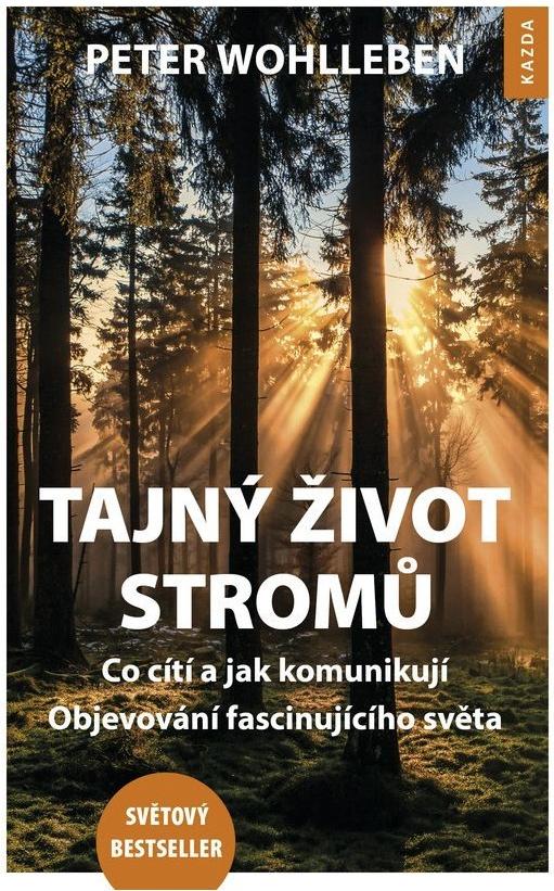 Nakladatelství Kazda Tajný život stromů. Co cítí, jak komunikují - Peter Wohlleben