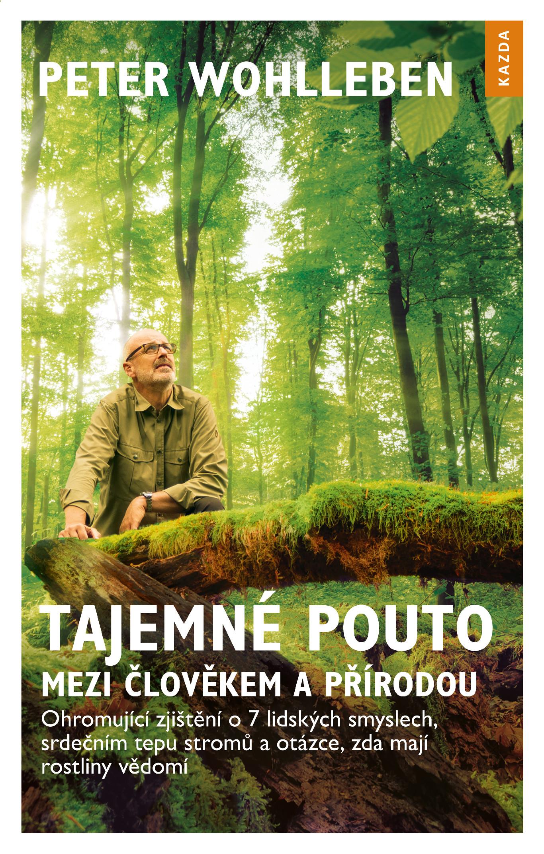 Nakladatelství Kazda Tajemné pouto mezi člověkem a přírodou - Peter Wohlleben
