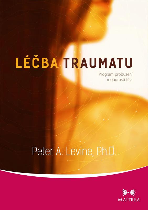 Maitrea Léčba traumatu - Peter A. Levine