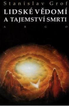 Nejlevnější knihy Lidské vědomí a tajemství smrti - Stanislav Grof