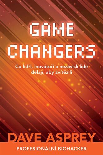 Zoner GAME CHANGERS: Co lídři, inovátoři a nezávislí lidé dělají, aby zvítězili - - Dave Asprey