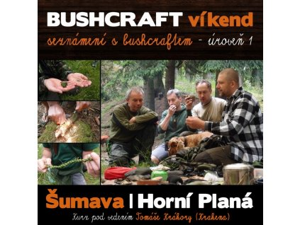 BUSHCRAFT víkend - seznámení s Bushcraftem - úroveň 1