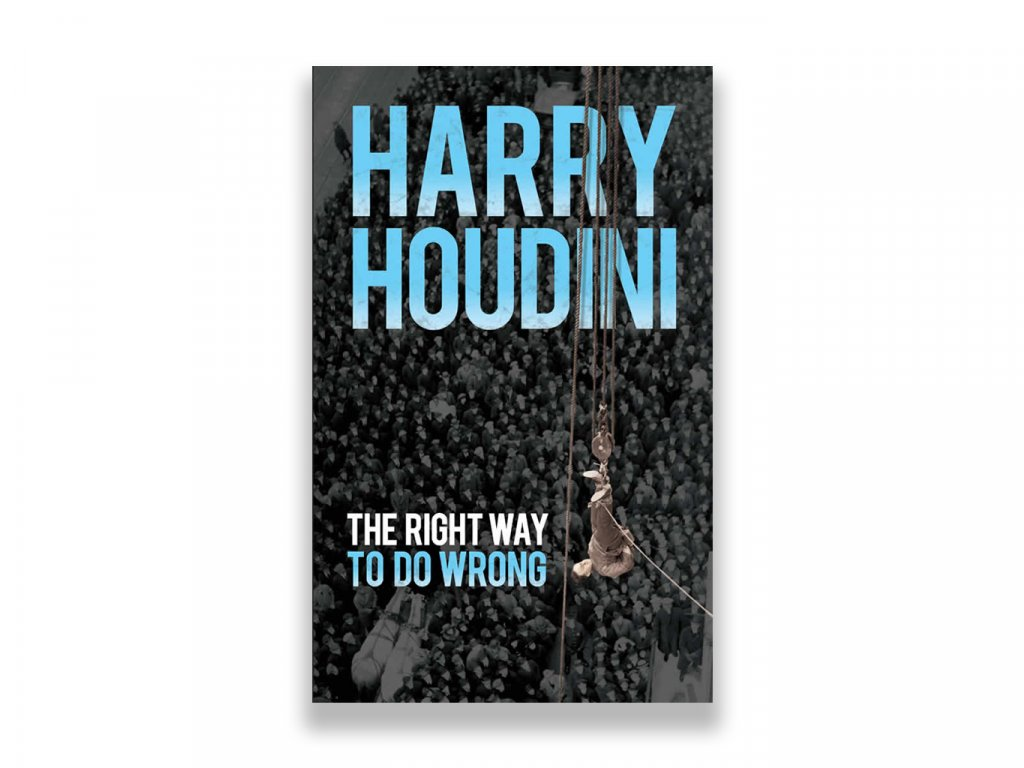The Right Way to Do Wrong (Harry Houdini)