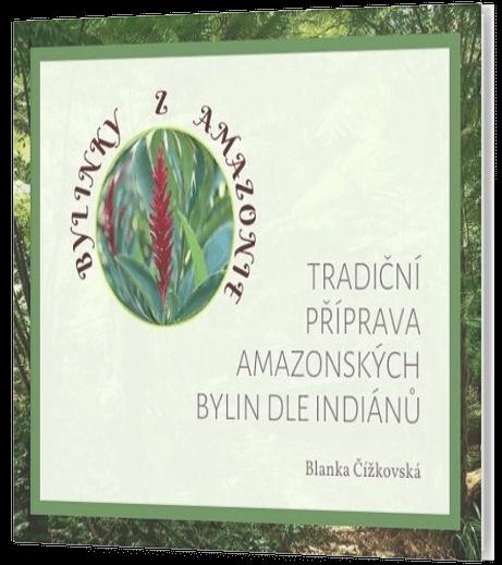 TRADIČNÍ PŘÍPRAVA AMAZONSKÝCH BYLIN DLE INDIÁNŮ
