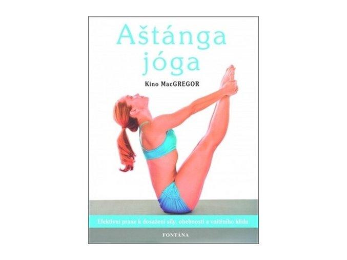 astanga joga efektivni praxe k dosazeni sily ohebnosti a vnitrniho klidu