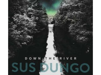 SUS DUNGO - Down The River (CD)
