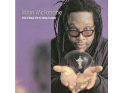 WAIN MCFARLANE - That Was Then This Is Now (CD)