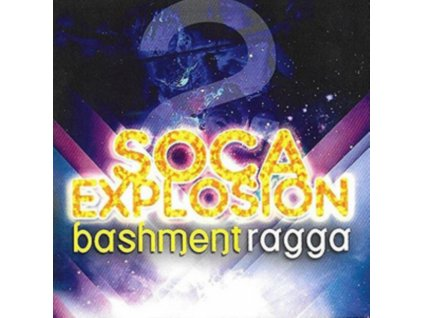 VARIOUS ARTISTS - Soca Explosion Vol 2: Bashment Vs Ragga (CD)