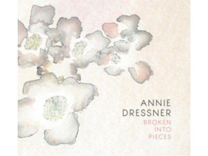 ANNIE DRESSNER - Broken Into Pieces (CD)