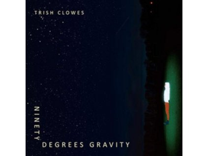 TRISH CLOWES - Ninety Degrees Gravity (CD)