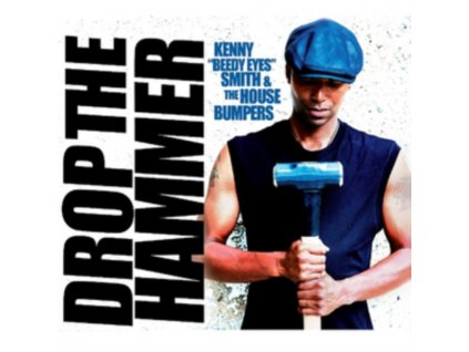 KENNY BEEDY EYES SMITH & THE HOUSE BUMPERS - Drop The Hammer (CD)