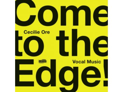 NORDIC VOICES / EIR INDERHAUG / ENSEMBLE 96 & NINA T. KARLSEN - Come To The Edge! Vocal Music By Cecilie Ore (CD)