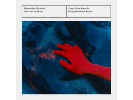 MAXIMILIAN EHRHARDT - None But The Brave (CD)