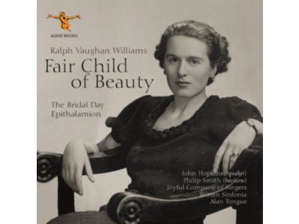 ALAN TONGUE / BRITTEN SINFONIA / JOYFUL COMPANY OF SINGERS / JOHN HOPKINS / PHILIP SMITH - Ralph Vaughan Williams: Fair Child Of Beauty (The Bridal Day And Epithalamion) (CD)