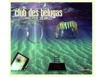 Club des Belugas - Fishing For Zebras (Music CD)