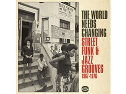 VARIOUS ARTISTS - The World Needs Changing Street Funk  Jazz Grooves 19671976 (CD)
