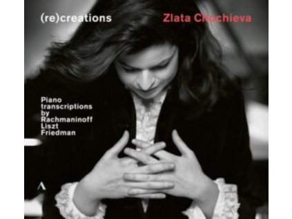 ZLATA CHOCHIEVA - (Re)Creations - Piano Transcriptions By Rachmaninoff. Liszt. Friedman (CD)