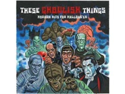 VARIOUS ARTISTS - These Ghoulish Things - Horror Hits For Halloween (CD)