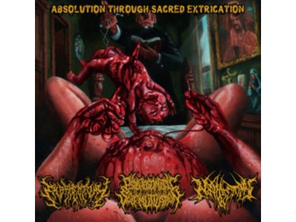 EMBRYECTOMY / PSYCHOSOMATIC SELF-MUTILATION / NEPHRECTOMY - Absolution Through Sacred Extrication (CD)