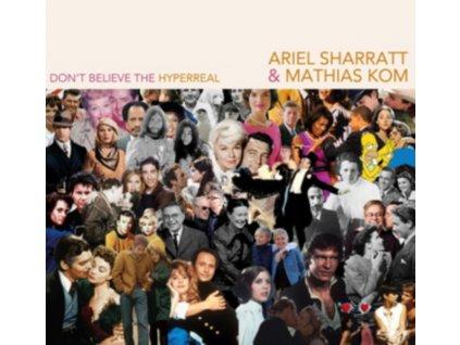 ARIEL SHARRATT & MATHIAS KOM - DonT Believe The Hyperreal (CD)