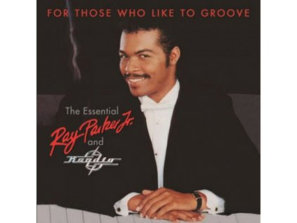 RAY PARKER / JR - For Those Who Like To Groove - The Essential Ray Parker. Jr And Raydio: 40Th Anniversary Collection (CD)