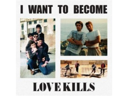 LOVE KILLS - I Want To Become (CD)