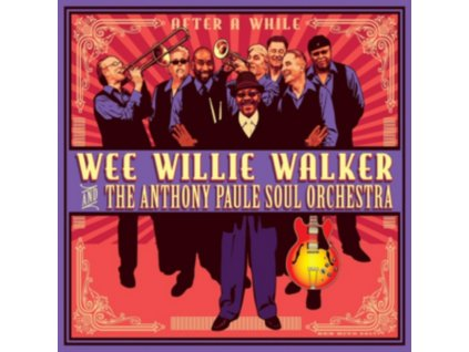 WEE WILLIE WALKER AND THE ANTHONY PAULE SOUL ORCHESTRA - After A While (CD)