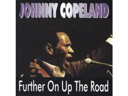 JOHNNY COPELAND - Further On Up The Road (CD)