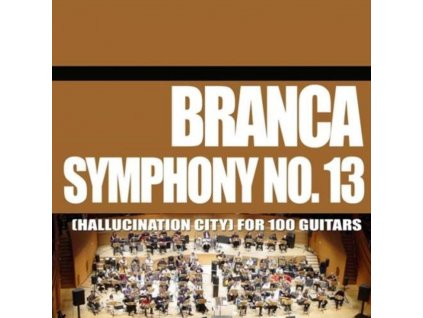 GLENN BRANCA - Symphony No. 13 (Hallucination City) For 100 Guitars (CD)