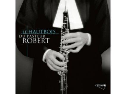 VARIOUS COMPOSERS / JEAN-CHRISTOPHE ROBERT - Le Hautbois Du Pasteur Robert (CD)