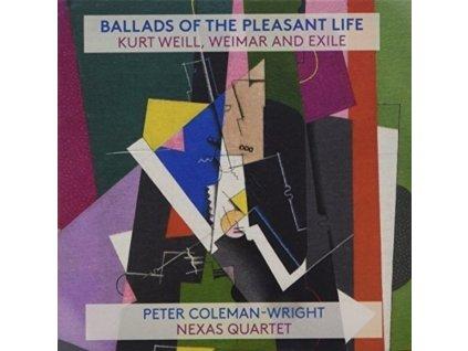 PETER COLEMAN-WRIGHT / NEXAS QUARTET - Ballads Of The Pleasant Life: Kurt Weill. Weimar And Exile (CD)