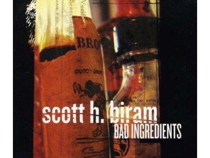 SCOTT H BIRAM - Bad Ingredients (CD)
