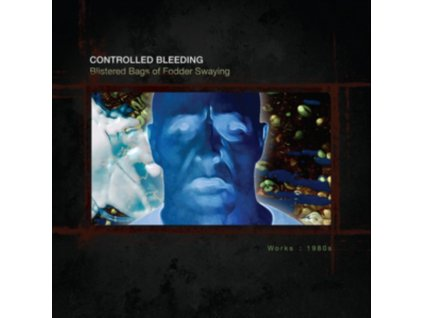 CONTROLLED BLEEDING - Blistered Bags Of Fodder Swaying: Works 1980 (CD Box Set)