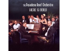 Pasadena Roof Orchestra (The) - Here And Now