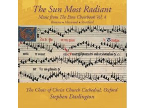 CHOIR OF CHRIST CHURCH CATHEDRAL OXFORD & STEPHEN DARLINGTON - The Sun Most Radiant - Music From The Eton Choirbook / Volume 4 (CD)