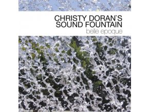 CHRISTY DORANS SOUND FOUNTAIN - Belle Epoque (CD)