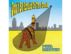PHIL MARTIN - DonT Be Afraid Of The Dark (CD)