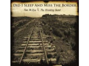 TOM MCRAE THE STANDING BAND - Did I Sleep And Miss The Border (CD)